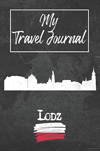 My Travel Journal Lodz: 6x9 Travel Notebook or Diary with prompts, Checklists and Bucketlists perfect gift for your Trip to Lodz (Poland) for every Traveler