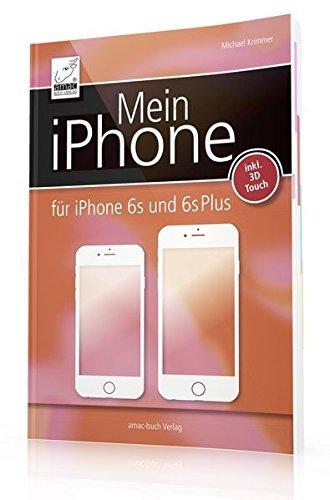 Mein iPhone - iOS 9 - für iPhone SE, 6s und 6s Plus + 3D Touch Anleitung (für alle iPhone-Modelle wie iPhone 6, iPhone 5S, iPhone 5 etc) by Krimmer Michael (2015-10-15)