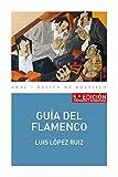 Guía del flamenco (5ª Edición): 5ª edición corregida y aumentada (Básica de Bolsillo nº 331)