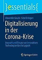 Digitalisierung in der Corona-Krise: Auswahl und Einsatz von innovativen Technologien fuer die Logistik (essentials)