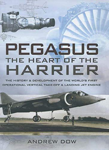 Pegasus, the Heart of the Harrier: The History & Development of the World's First Operational Vertical Take-off & Landing Jet Engine