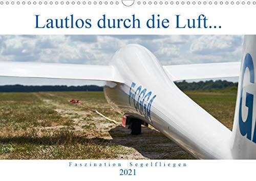 Lautlos durch die Luft - Faszination Segelfliegen (Wandkalender 2021 DIN A3 quer)