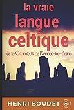 LA VRAIE LANGUE CELTIQUE - Et le Cromleck de Rennes-les-Bains - Independently published - 08/08/2017