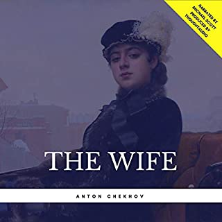 The Wife                   By:                                                                                                                                 Anton Chekhov                               Narrated by:                                                                                                                                 Michael Scott                      Length: 1 hr and 49 mins     2 ratings     Overall 3.0