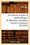 Les oeuvres morales et philosophiques de Plutarque , translatées de grec en françois, (Éd.1618)