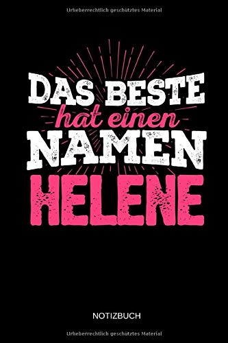 Das Beste hat einen Namen - Helene: Helene - Lustiges Frauen Namen Notizbuch (liniert). Tolle Muttertag, Namenstag, Weihnachts & Geburtstags Geschenk Idee.