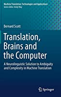 Translation, Brains and the Computer: A Neurolinguistic Solution to Ambiguity and Complexity in Machine Translation (Machine Translation: Technologies and Applications (2))