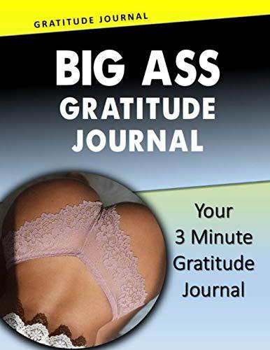 Big Ass Gratitude Journal: (Exceptional Journal) Your 3 Minute Gratitude Journal