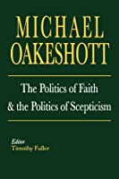The Politics of Faith and the Politics of Scepticism (Selected Writings of Michael Oakeshott) by Michael Oakeshott(1996-05-11)