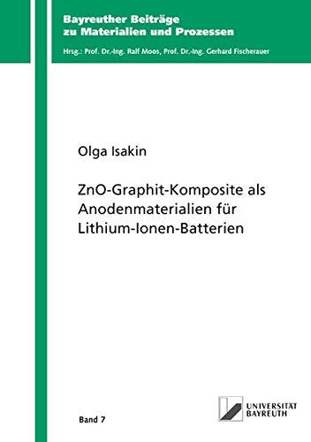 ZnO-Graphit-Komposite als Anodenmaterialien für Lithium-Ionen-Batterien (Bayreuther Beiträge zu Materialien und Prozessen)