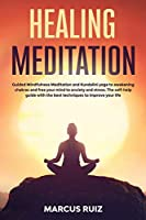 Healing Meditation: Guided Mindfulness Meditation and Kundalini yoga to awakening chakras and free your mind to anxiety and stress. The self-help guide with the best techniques to improve your life (Stress Relief Meditation)