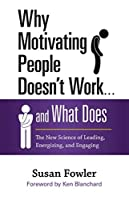 Why Motivating People Doesn't Work and What Does: The New Science of Leading, Energizing, and Engaging by Susan Fowler(2014-09-30)
