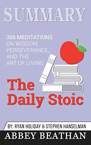 Summary of The Daily Stoic: 366 Meditations on Wisdom, Perseverance, and the Art of Living by Ryan Holiday