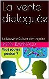La vente dialoguée: La Nouvelle Culture d'entreprise (L'Analyse Relationnelle) (French Edition)