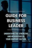 Guide For Business Leader: Understand The Strengths And Weaknesses Of Your Company Culture: Corporate Culture (English Edition)