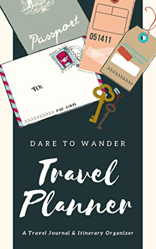 Travel Planner: Dare to Wander | A Travel Journal & Itinerary Organizer to Record Essential Trip Details, Activities & Expenses | Vacation Notebook for Travelers, Sightseers & Backpackers