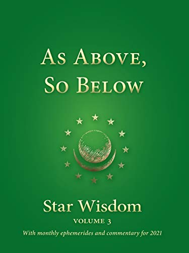 As Above, So Below: Star Wisdom Volume 3 with monthly ephermerides and commentary for 2021