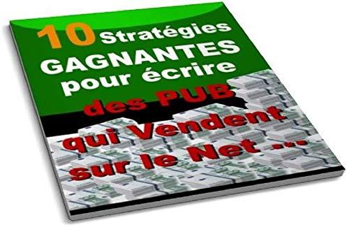 10 stratégies gagnantes pour écrire des pub qui vendent sur le net (French Edition)