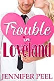 Trouble in Loveland (The Loveland Series Book 1)