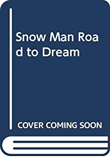 Snow Man Road to Dream