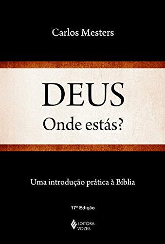 Deus, onde estás?: Uma introdução prática à Bíblia