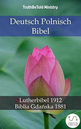 Deutsch Polnisch Bibel: Lutherbibel 1912 - Biblia Gdańska 1881 (Parallel Bible...