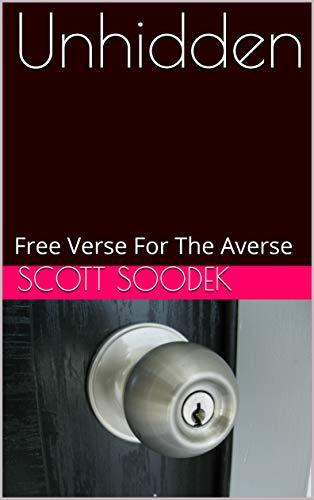 Unhidden: Free Verse For The Averse (English Edition)
