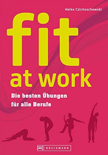 Rückentraining - fit at work: Die besten Übungen für alle Berufe: Einfache Rückenübungen, Lockerungs- und Entspannungsübungen, Linderung von Nackenschmerzen; fürs Büro und zuhause ohne Geräte