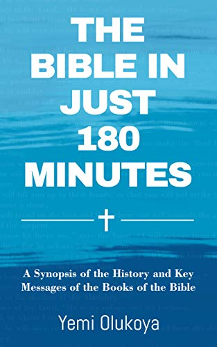 The Bible In Just 180 Minutes: A Synopsis of the History and Key Messages of the Books of the Bible (English Edition)