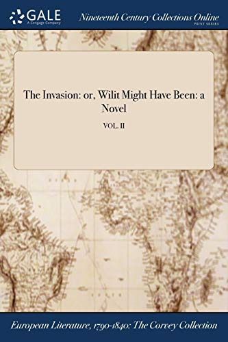 The Invasion: Or, Wilit Might Have Been: A Novel; Vol. II