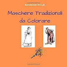 Maschere tradizionali da colorare: Carnevale tradizionale con Arlecchino, Pulcinella, Dottor Balanzone e tanti altri. Album da colorare per bambini (Italian Edition)