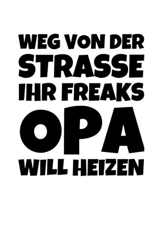 Weg Von Der Strasse Ihr Freaks Opa Will Heizen: Notizbuch Journal Tagebuch 100 linierte Seiten | 6x9 Zoll (ca. DIN A5)
