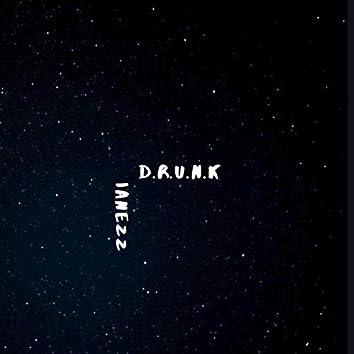 D.R.U.N.K