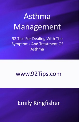 Asthma Management: 92 Tips For Dealing With The Symptoms And Treatment Of Asthma