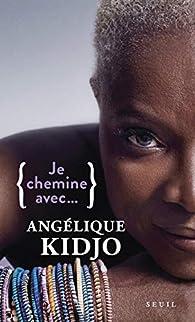 Je chemine avec... Angélique Kidjo par Angélique Kidjo