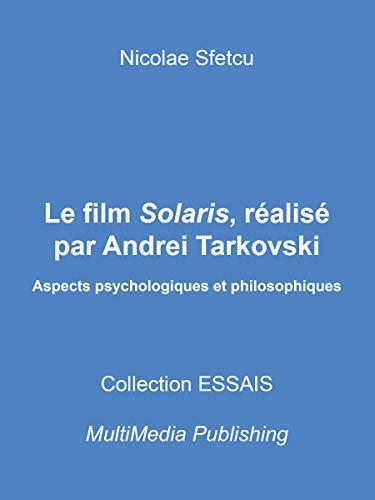 Le film Solaris, réalisé par Andrei Tarkovski - Aspects psychologiques et philosophiques (French Edition)