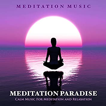 Meditation Paradise: Calm Music For Meditation and Relaxation