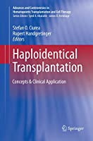 Haploidentical Transplantation: Concepts & Clinical Application (Advances and Controversies in Hematopoietic Transplantation and Cell Therapy)