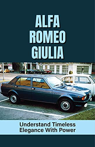 Alfa Romeo Giulia: Understand Timeless Elegance With Power: Alfa Romeo Giulietta Tipo 116 1A Serie Full Range Specs (English Edition)