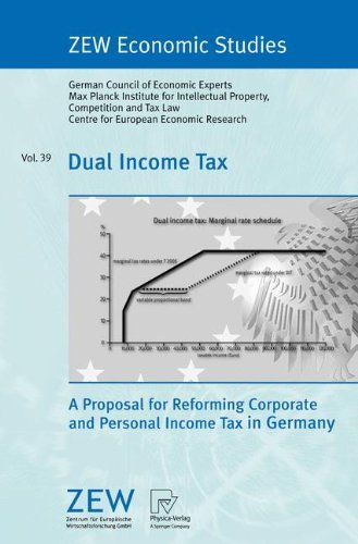 Dual Income Tax: A Proposal for Reforming Corporate and Personal Income Tax in Germany (ZEW Economic Studies Book 39) (English Edition)