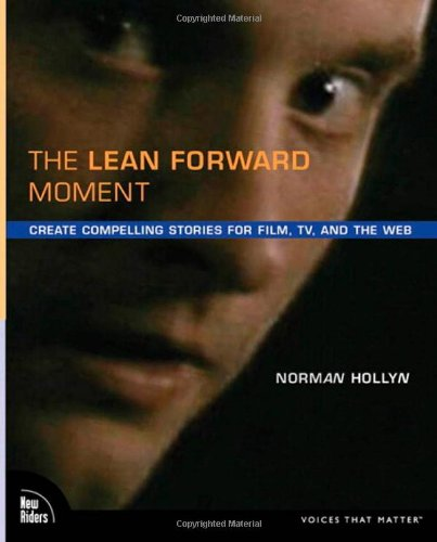 The Lean Forward Moment: Telling Better Stories for Film, TV, and the Web