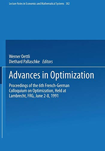 Advances in Optimization: Proceedings of the 6th French-German Colloquium on Optimization Held at Lambrecht, FRG, June 2–8, 1991 (Lecture Notes in Economics and Mathematical Systems (382), Band 382)