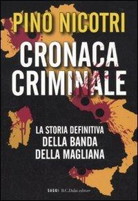 Cronaca criminale. La storia definitiva della banda della Magliana
