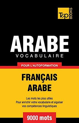 Vocabulaire Français-Arabe pour l'autoformation - 9000 mots
