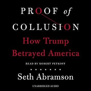 Proof of Collusion     How Trump Betrayed America              Written by:                                                                                                                                 Seth Abramson                               Narrated by:                                                                                                                                 Robert Petkoff                      Length: 12 hrs and 52 mins     19 ratings     Overall 4.7