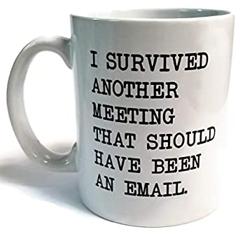 I survived another meeting.. should have been an email - Funny coffee mug by Donbicentenario - 11OZ Ceramic - Best gift or souvenir SHIPS FROM USA