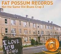 Fat Possum: Not the Same Old Blues Crap 3