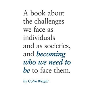 Becoming Who We Need to Be                   By:                                                                                                                                 Colin Wright                               Narrated by:                                                                                                                                 Colin Wright                      Length: 7 hrs and 22 mins     19 ratings     Overall 4.9