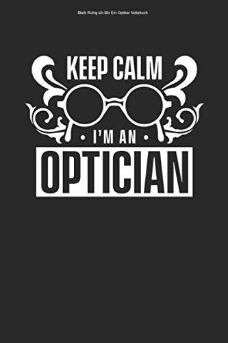 Bleib Ruhig Ich Bin Ein Optiker Notizbuch: 100 Seiten | Kariert | Augenoptik Brille Augen Augenoptikerin Auge Sehtest Optikerin Optometrist Optiker Augenoptiker Optik