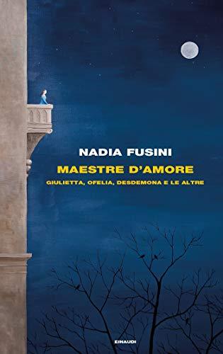 Maestre d'amore: Giulietta, Ofelia, Desdemona e le altre (Frontiere Einaudi)